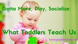 Gotta Move, Play, and Socialize: Toddler Teachings
